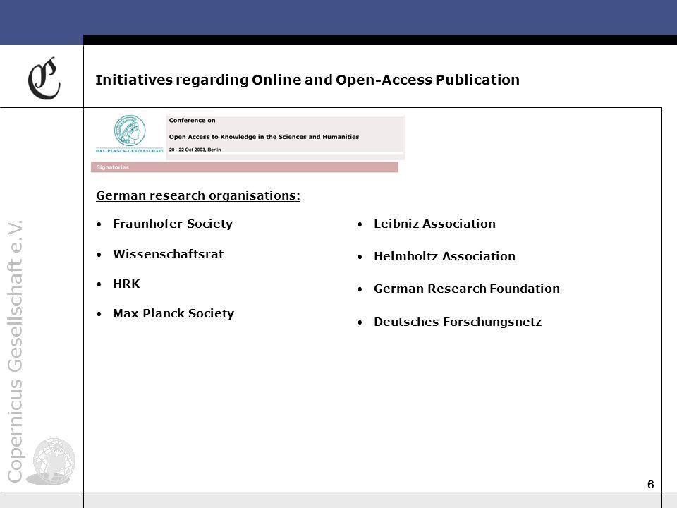 Copernicus Gesellschaft e.V. 6 Initiatives regarding Online and Open-Access Publication German research organisations: Fraunhofer Society Wissenschaft