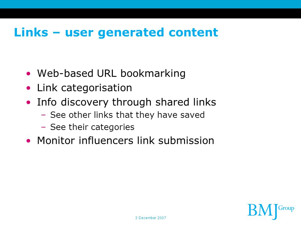 Links – user generated content Web-based URL bookmarking Link categorisation Info discovery through shared links –See other links that they have saved