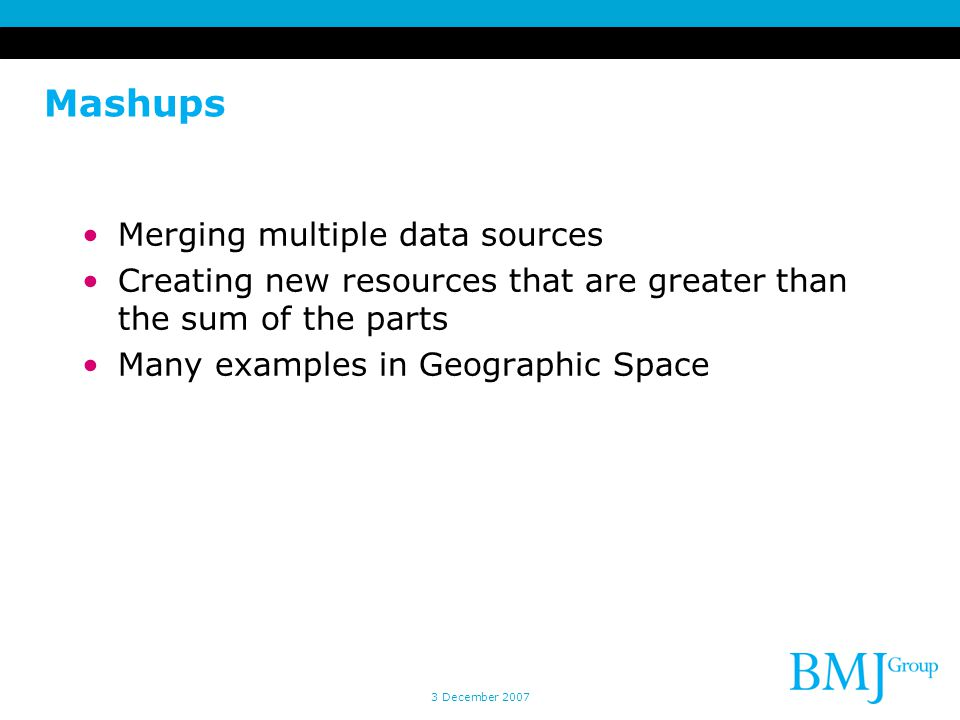 Mashups Merging multiple data sources Creating new resources that are greater than the sum of the parts Many examples in Geographic Space