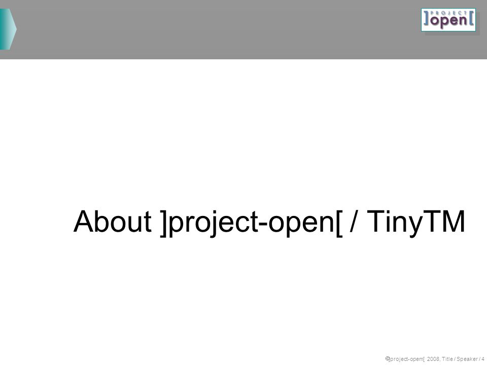 ]project-opem[ 2008, Title / Speaker / 4 About ]project-open[ / TinyTM