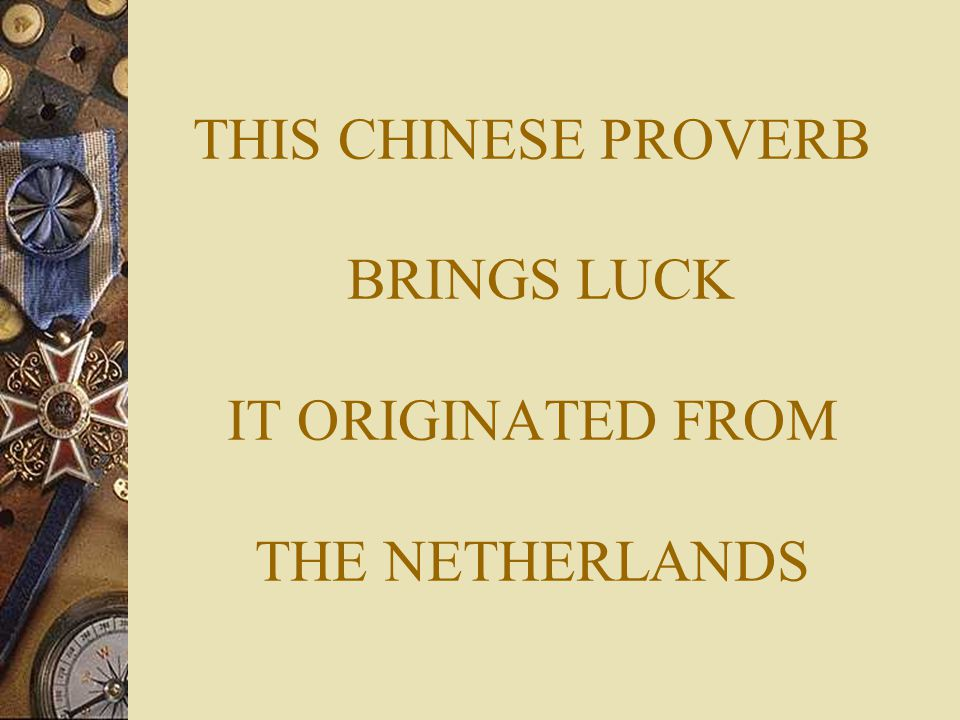 THIS CHINESE PROVERB BRINGS LUCK IT ORIGINATED FROM THE NETHERLANDS