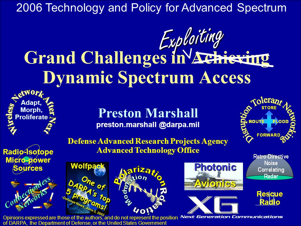 1 Grand Challenges in Achieving Dynamic Spectrum Access Preston Marshall preston.marshall @darpa.mil Defense Advanced Research Projects Agency Advance
