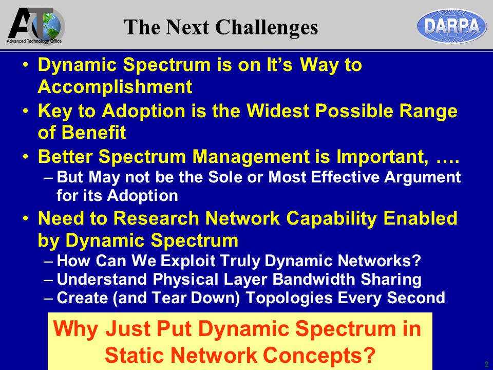 2 The Next Challenges Dynamic Spectrum is on Its Way to Accomplishment Key to Adoption is the Widest Possible Range of Benefit Better Spectrum Managem