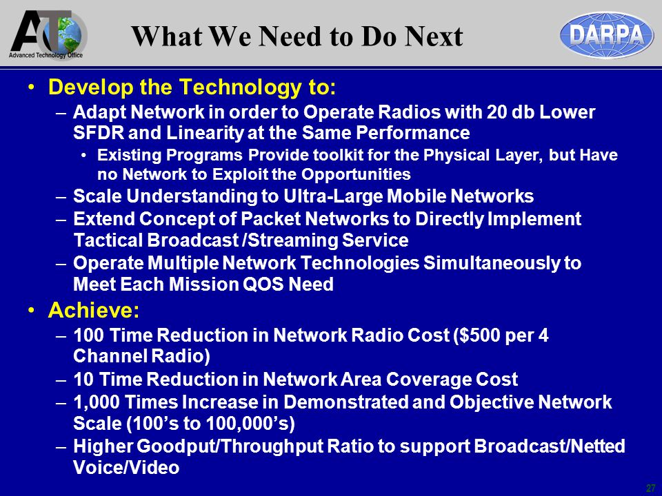 27 What We Need to Do Next Develop the Technology to: –Adapt Network in order to Operate Radios with 20 db Lower SFDR and Linearity at the Same Perfor