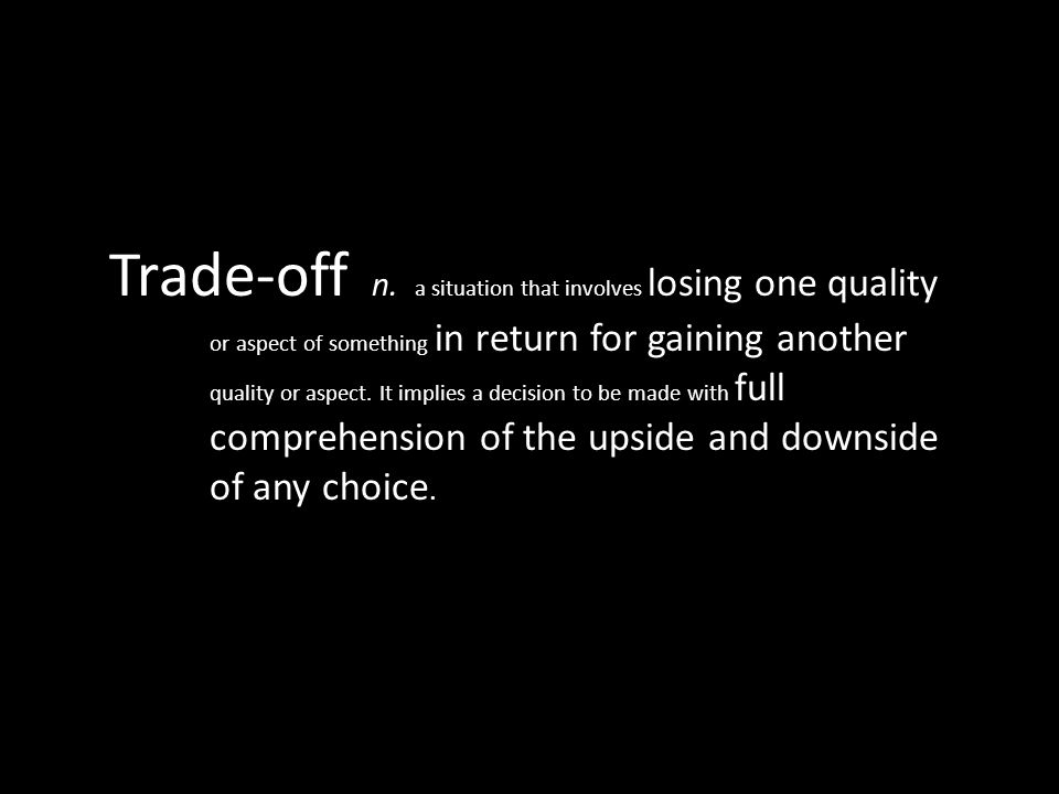 Trade-off n. a situation that involves losing one quality or aspect of something in return for gaining another quality or aspect. It implies a decisio