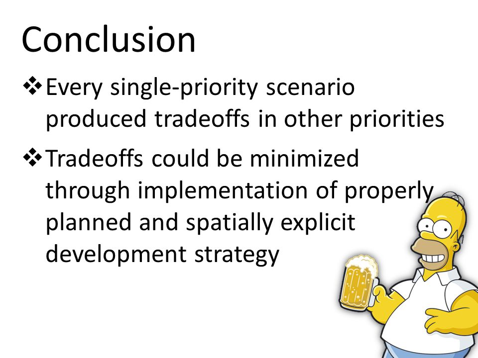 Conclusion Every single-priority scenario produced tradeoffs in other priorities Tradeoffs could be minimized through implementation of properly planned and spatially explicit development strategy