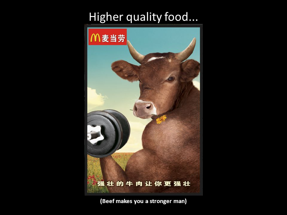 Higher quality food... (Beef makes you a stronger man)