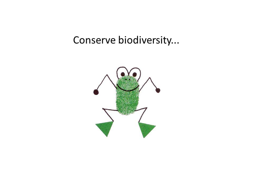 Conserve biodiversity...