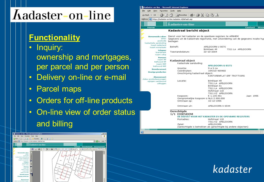Functionality Inquiry: ownership and mortgages, per parcel and per person Delivery on-line or e-mail Parcel maps Orders for off-line products On-line view of order status and billing