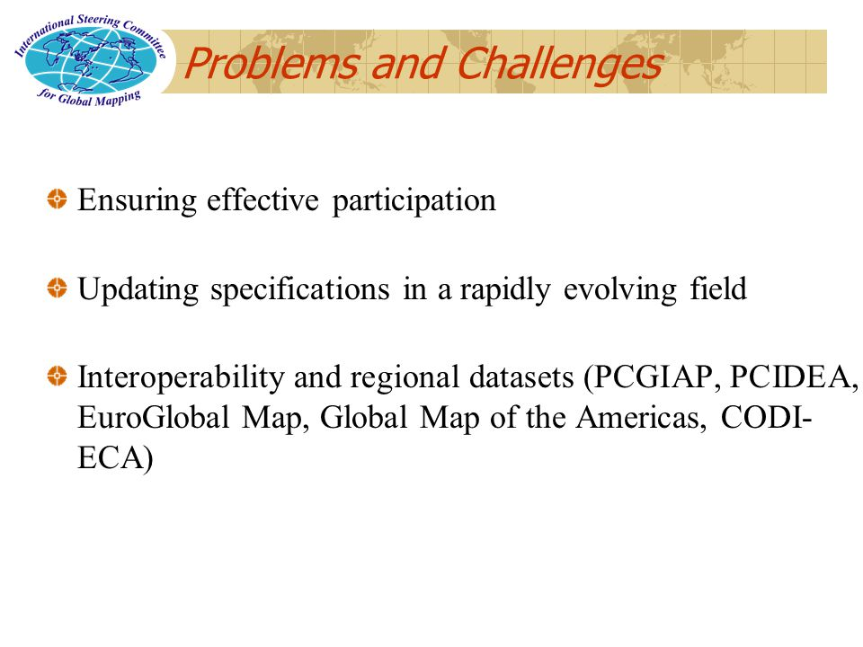 Problems and Challenges Ensuring effective participation Updating specifications in a rapidly evolving field Interoperability and regional datasets (P