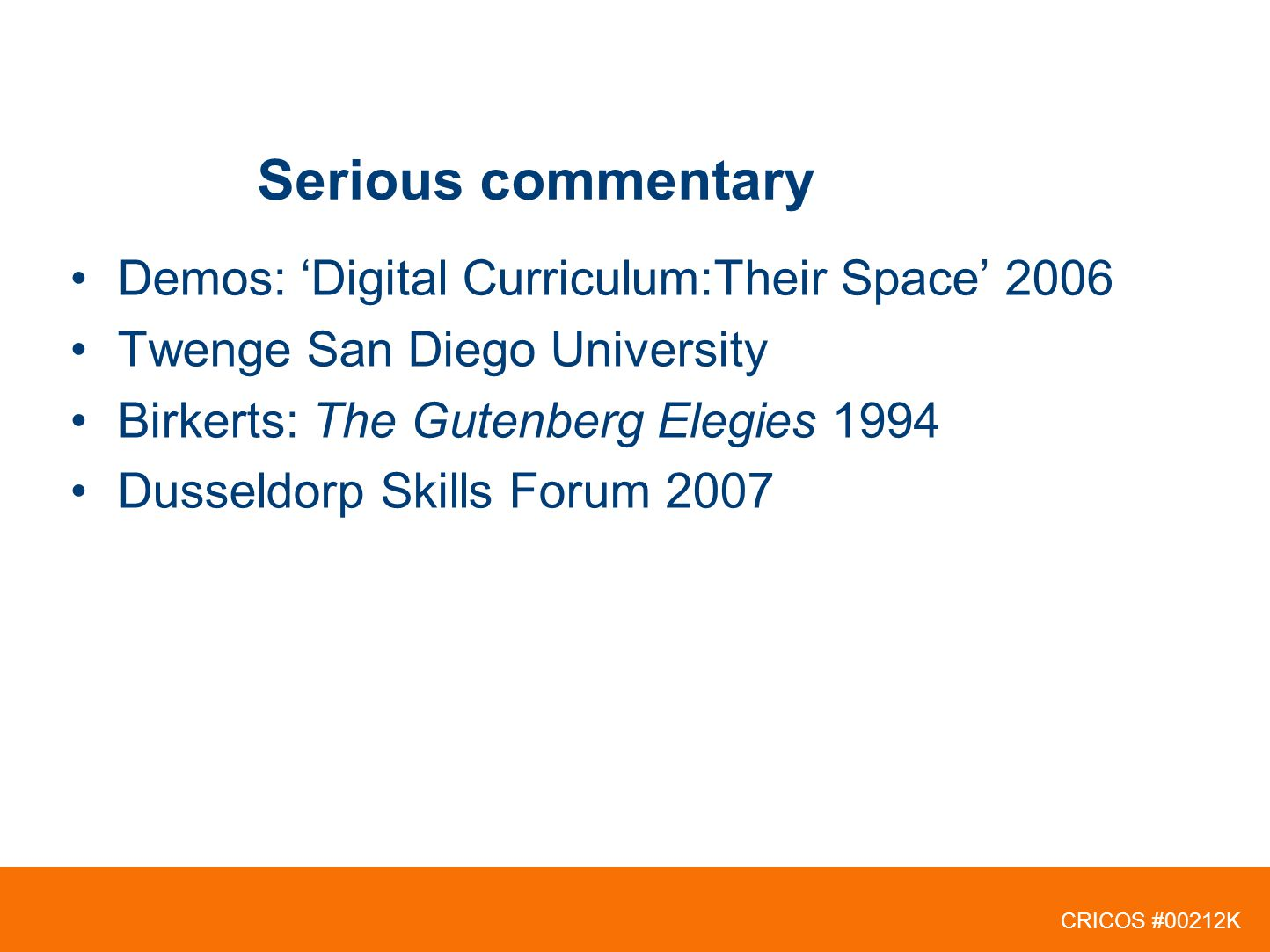 Serious commentary Demos: Digital Curriculum:Their Space 2006 Twenge San Diego University Birkerts: The Gutenberg Elegies 1994 Dusseldorp Skills Forum