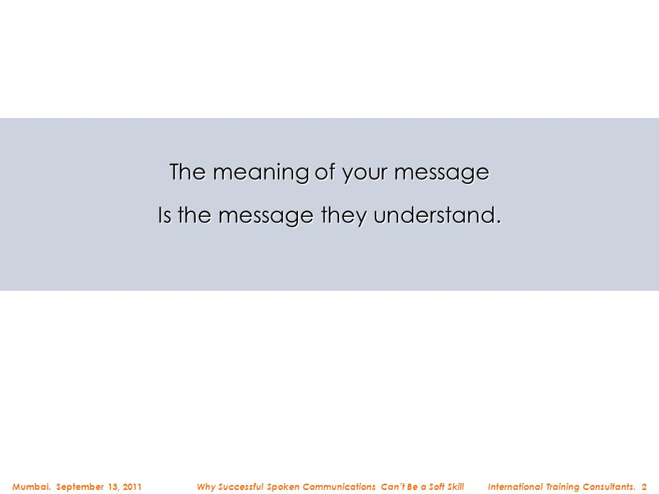 The meaning of your message Is the message they understand. Mumbai. September 13, 2011 International Training Consultants. 2 Why Successful Spoken Com