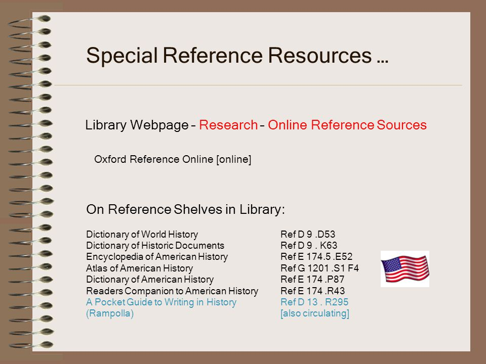 Special Reference Resources … Library Webpage – Research – Online Reference Sources Oxford Reference Online [online] On Reference Shelves in Library: Dictionary of World HistoryRef D 9.D53 Dictionary of Historic DocumentsRef D 9.