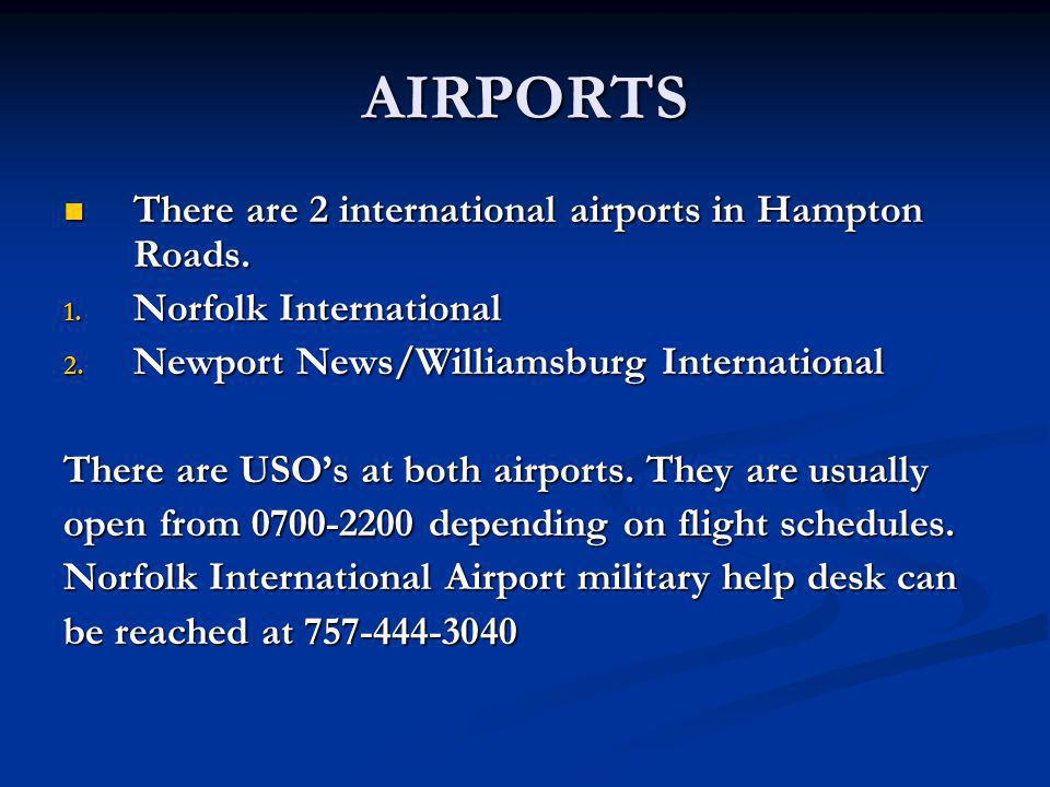 AIRPORTS There are 2 international airports in Hampton Roads. There are 2 international airports in Hampton Roads. 1. Norfolk International 2. Newport