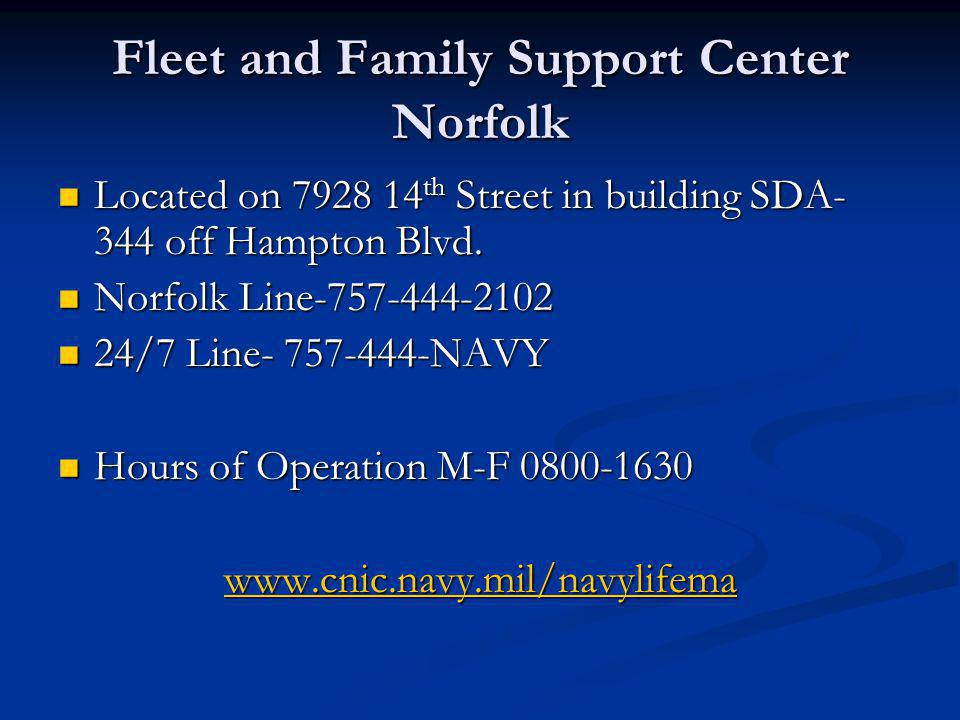 Fleet and Family Support Center Norfolk Located on 7928 14 th Street in building SDA- 344 off Hampton Blvd. Located on 7928 14 th Street in building S