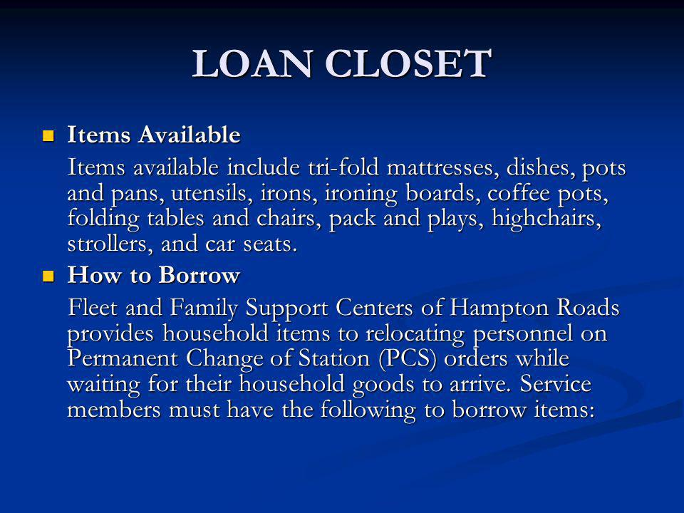 LOAN CLOSET Items Available Items Available Items available include tri-fold mattresses, dishes, pots and pans, utensils, irons, ironing boards, coffe