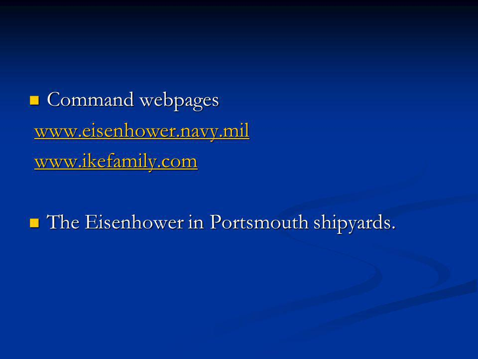 Command webpages Command webpages www.eisenhower.navy.mil www.eisenhower.navy.milwww.eisenhower.navy.mil www.ikefamily.com www.ikefamily.com The Eisen