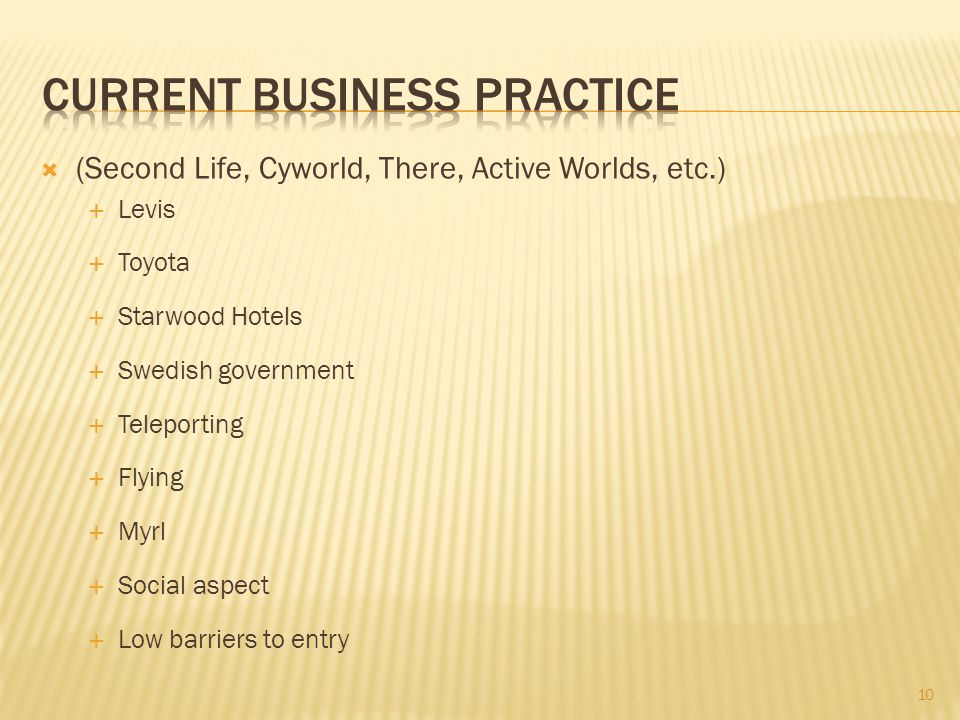(Second Life, Cyworld, There, Active Worlds, etc.) Levis Toyota Starwood Hotels Swedish government Teleporting Flying Myrl Social aspect Low barriers to entry 10