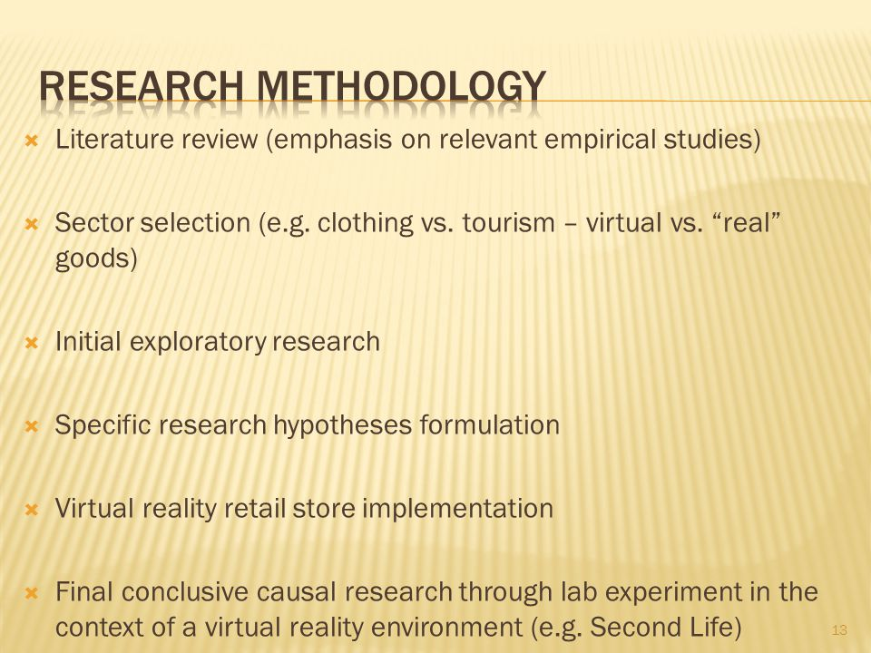 Literature review (emphasis on relevant empirical studies) Sector selection (e.g. clothing vs. tourism – virtual vs. real goods) Initial exploratory r