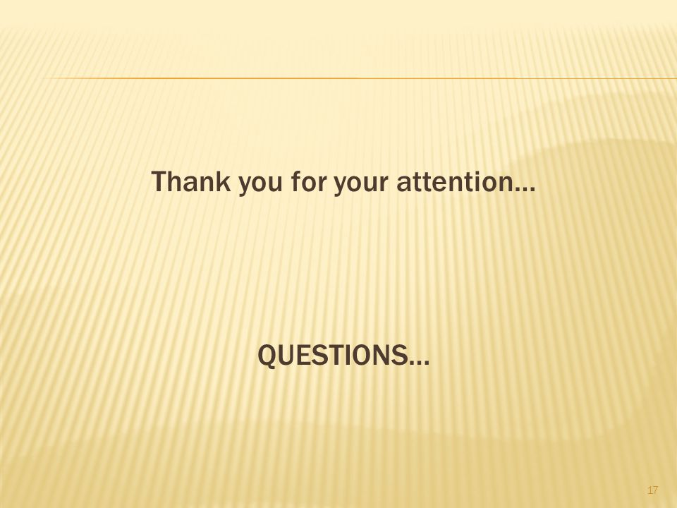 Thank you for your attention… QUESTIONS… 17