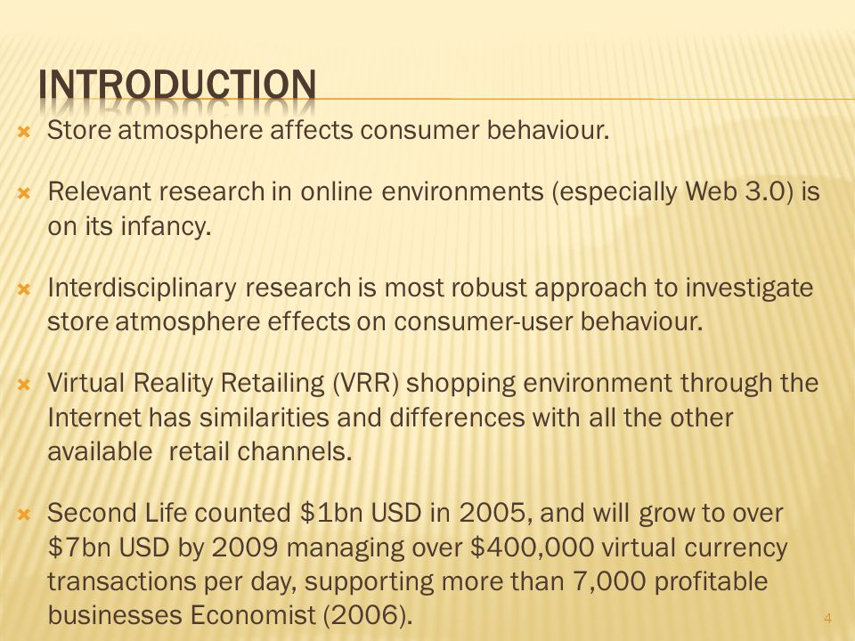 Store atmosphere affects consumer behaviour. Relevant research in online environments (especially Web 3.0) is on its infancy. Interdisciplinary resear