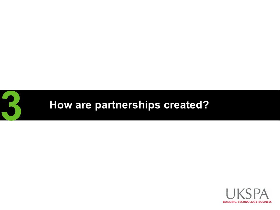 CLIENT LOGO How are partnerships created? 3 Overtype the hash (#) with your section number To insert more Divider Slides, copy and paste this one