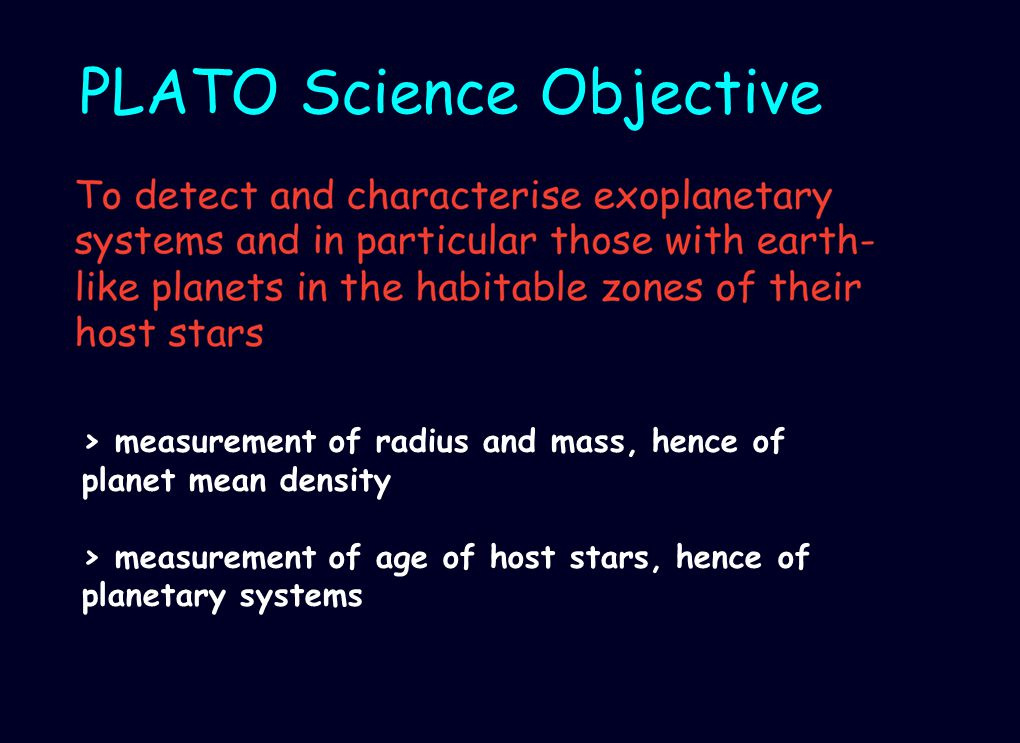 PLATO Science Objective > measurement of radius and mass, hence of planet mean density > measurement of age of host stars, hence of planetary systems