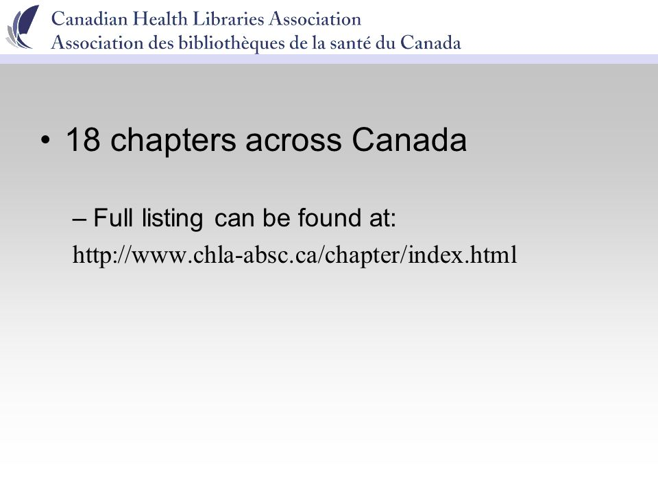 18 chapters across Canada –Full listing can be found at: http://www.chla-absc.ca/chapter/index.html