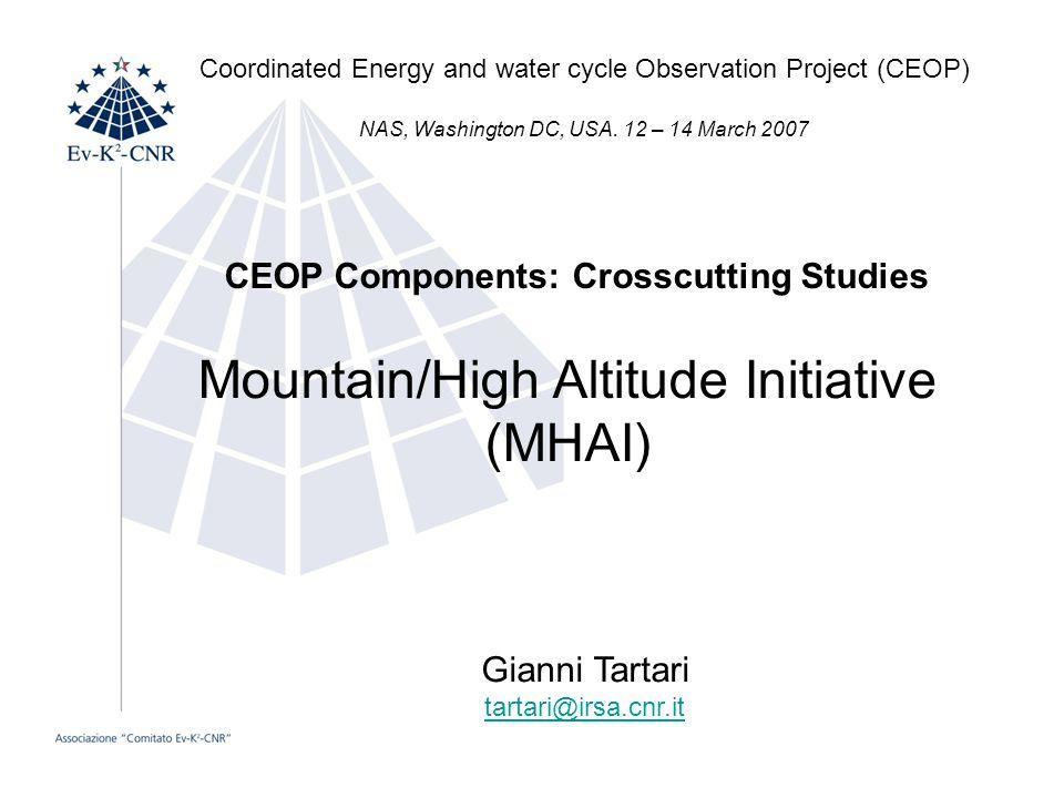 Mountain/High Altitude Initiative (MHAI) CEOP Components: Crosscutting Studies Gianni Tartari tartari@irsa.cnr.it Coordinated Energy and water cycle O