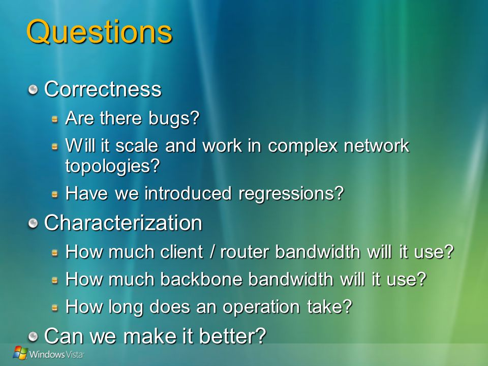 Questions Correctness Are there bugs. Will it scale and work in complex network topologies.