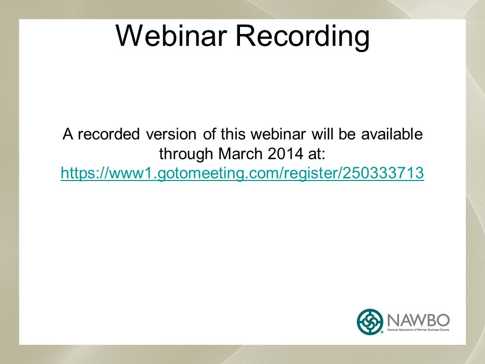 Webinar Recording A recorded version of this webinar will be available through March 2014 at: https://www1.gotomeeting.com/register/250333713 https://www1.gotomeeting.com/register/250333713