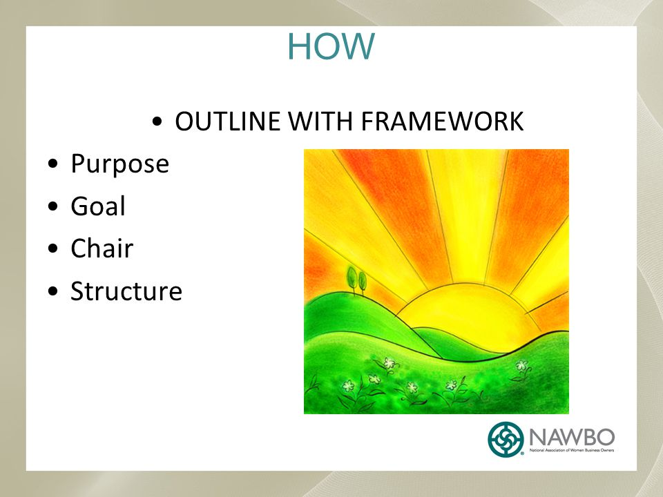 HOW OUTLINE WITH FRAMEWORK Purpose Goal Chair Structure