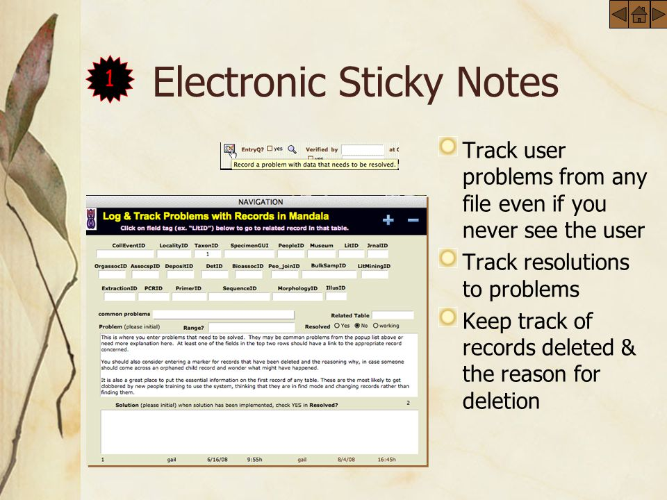 Electronic Sticky Notes Track user problems from any file even if you never see the user Track resolutions to problems Keep track of records deleted & the reason for deletion 1