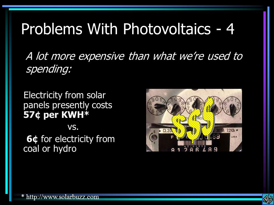 The big difficulty with photovoltaics is that there is no cheap way to store the electricity during the day… …so that we have power to run the lights during the night.