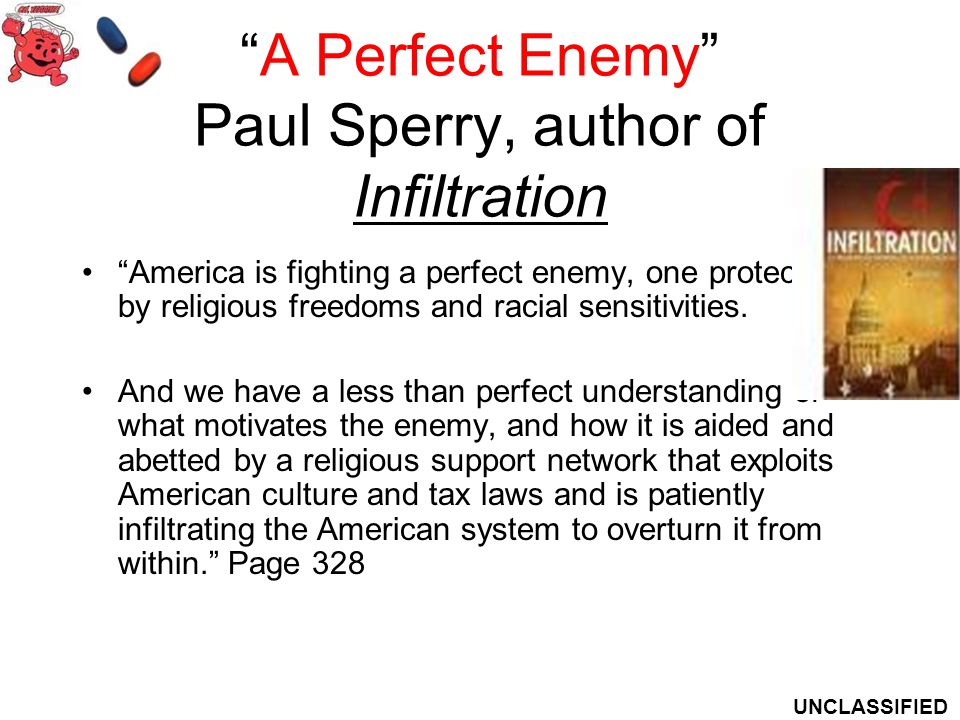 A Perfect Enemy Paul Sperry, author of Infiltration America is fighting a perfect enemy, one protected by religious freedoms and racial sensitivities.
