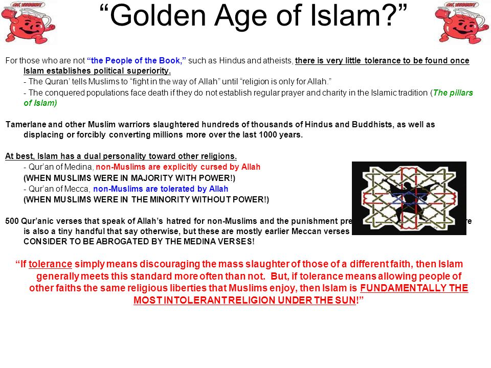Golden Age of Islam? For those who are not the People of the Book, such as Hindus and atheists, there is very little tolerance to be found once Islam