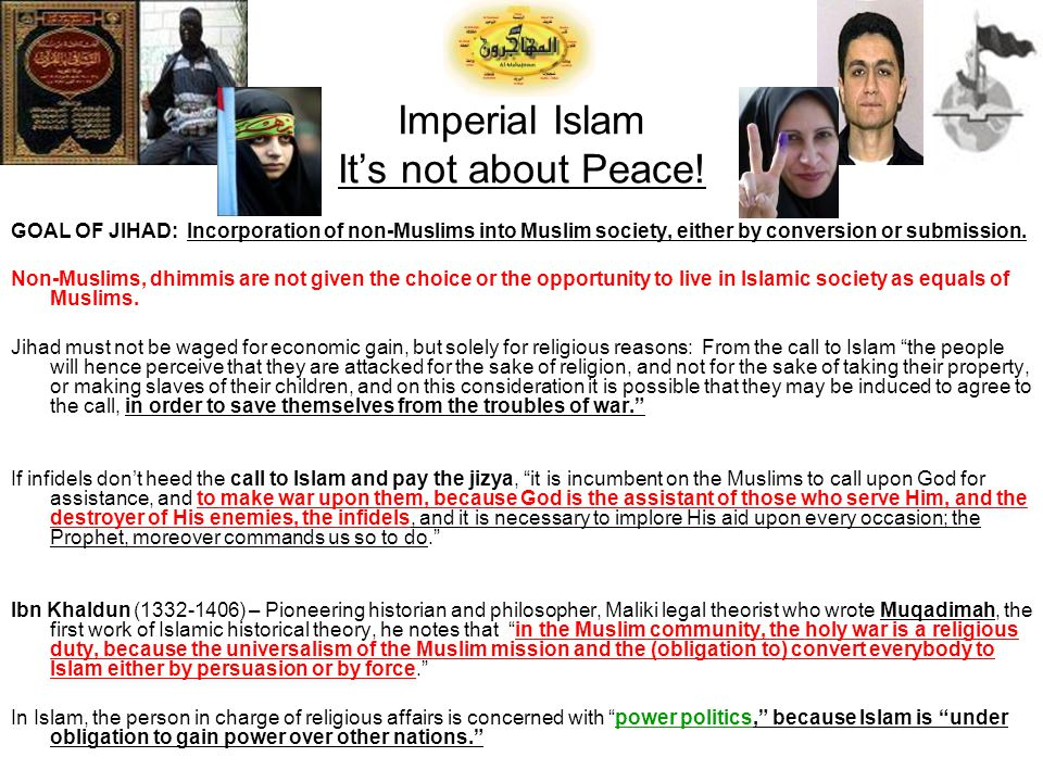 Imperial Islam Its not about Peace! GOAL OF JIHAD: Incorporation of non-Muslims into Muslim society, either by conversion or submission. Non-Muslims,