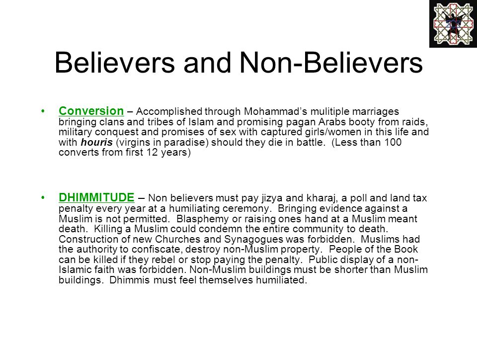 Believers and Non-Believers Conversion – Accomplished through Mohammads mulitiple marriages bringing clans and tribes of Islam and promising pagan Ara