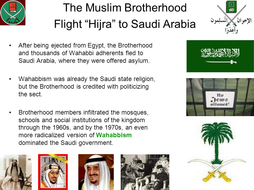 The Muslim Brotherhood Flight Hijra to Saudi Arabia After being ejected from Egypt, the Brotherhood and thousands of Wahabbi adherents fled to Saudi A