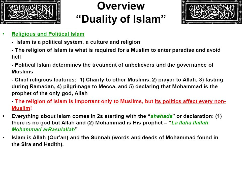 Religious and Political Islam - Islam is a political system, a culture and religion - The religion of Islam is what is required for a Muslim to enter