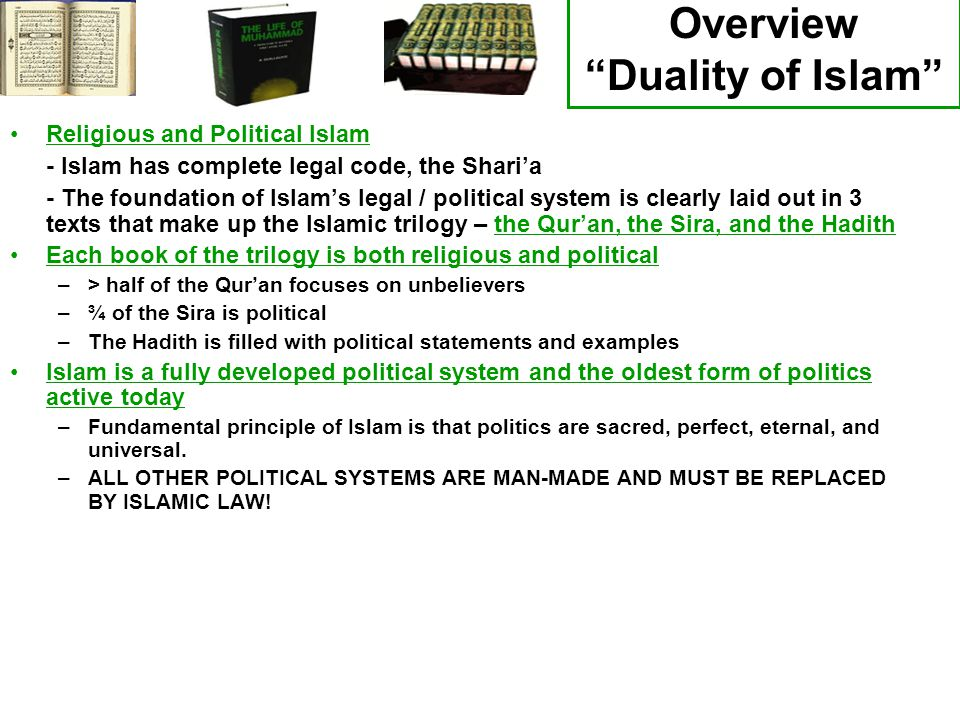 Religious and Political Islam - Islam has complete legal code, the Sharia - The foundation of Islams legal / political system is clearly laid out in 3