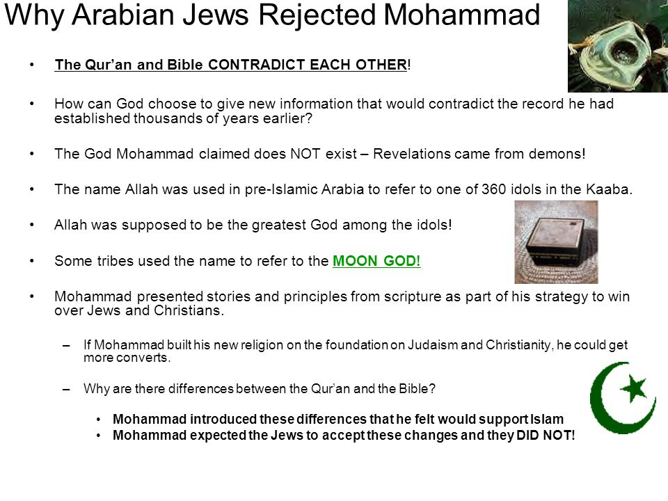 Why Arabian Jews Rejected Mohammad The Quran and Bible CONTRADICT EACH OTHER! How can God choose to give new information that would contradict the rec