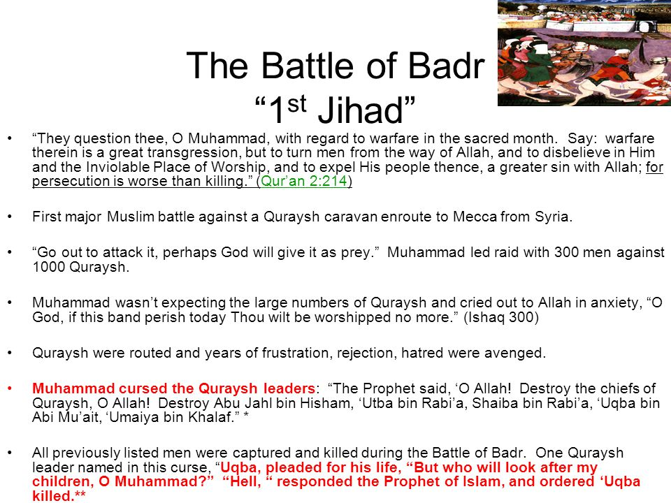 The Battle of Badr 1 st Jihad They question thee, O Muhammad, with regard to warfare in the sacred month. Say: warfare therein is a great transgressio