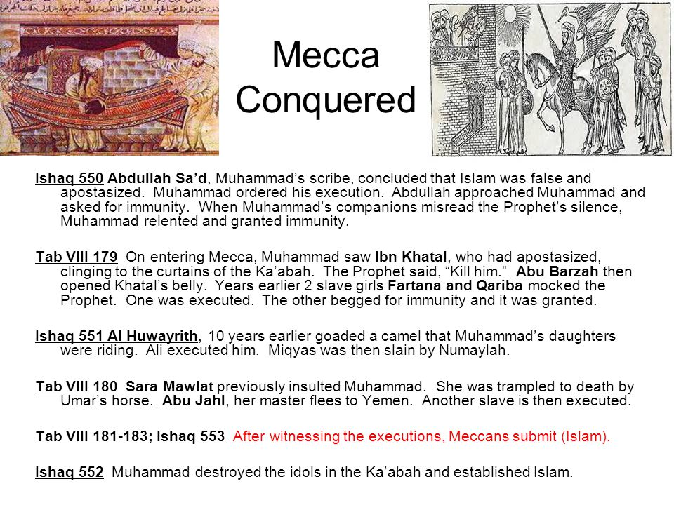Mecca Conquered Ishaq 550 Abdullah Sad, Muhammads scribe, concluded that Islam was false and apostasized. Muhammad ordered his execution. Abdullah app