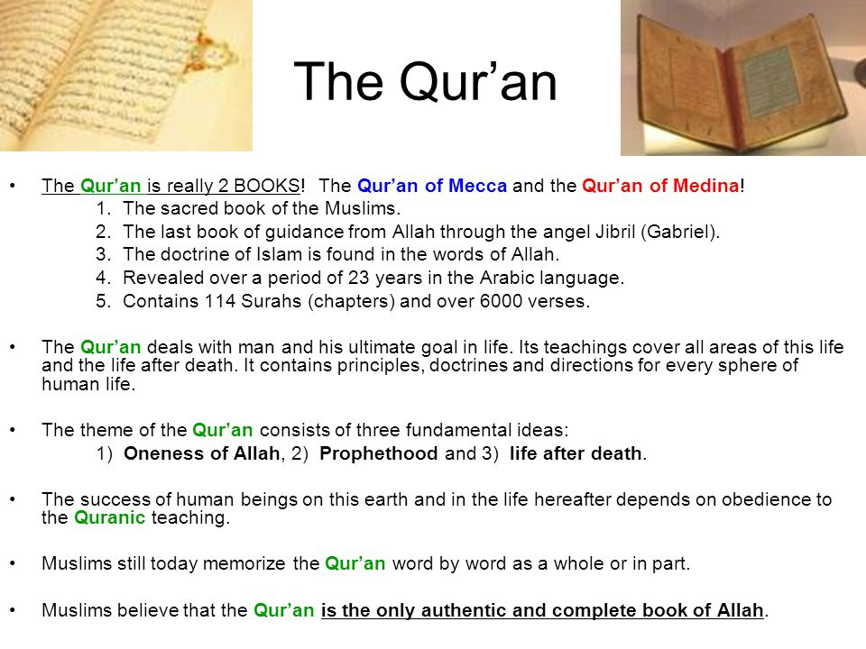 The Quran The Quran is really 2 BOOKS! The Quran of Mecca and the Quran of Medina! 1. The sacred book of the Muslims. 2. The last book of guidance fro