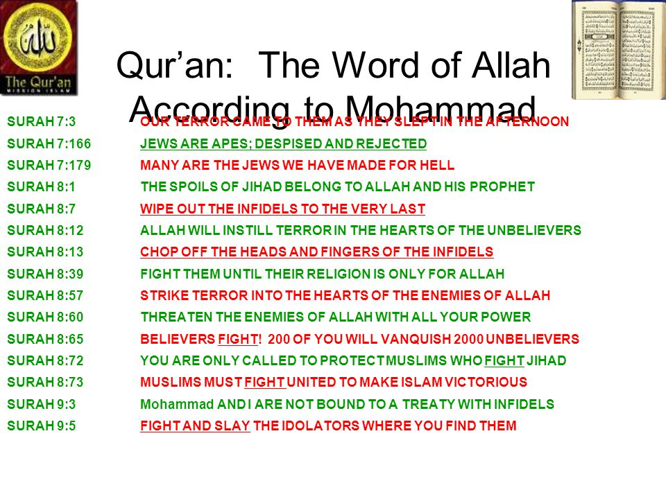 Quran: The Word of Allah According to Mohammad SURAH 7:3 OUR TERROR CAME TO THEM AS THEY SLEPT IN THE AFTERNOON SURAH 7:166JEWS ARE APES; DESPISED AND
