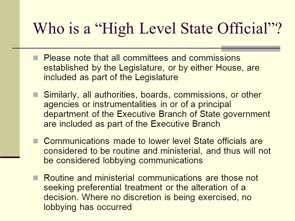 Who is a High Level State Official? Please note that all committees and commissions established by the Legislature, or by either House, are included a