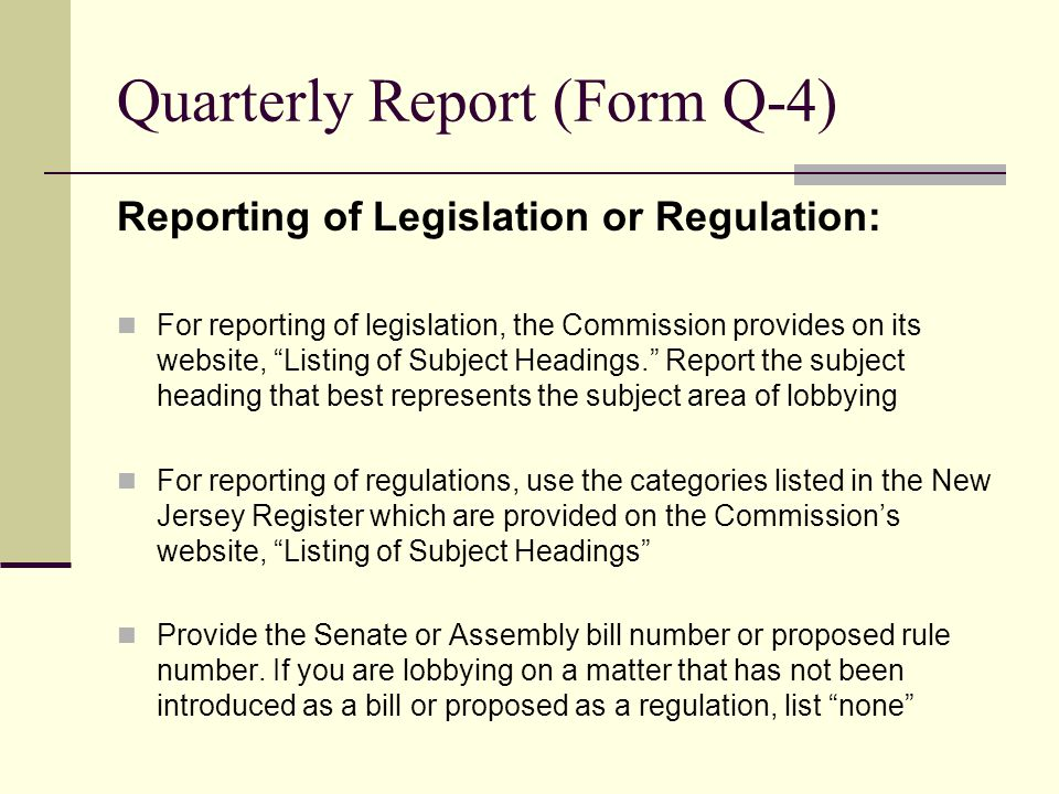 Quarterly Report (Form Q-4) Reporting of Legislation or Regulation: For reporting of legislation, the Commission provides on its website, Listing of S