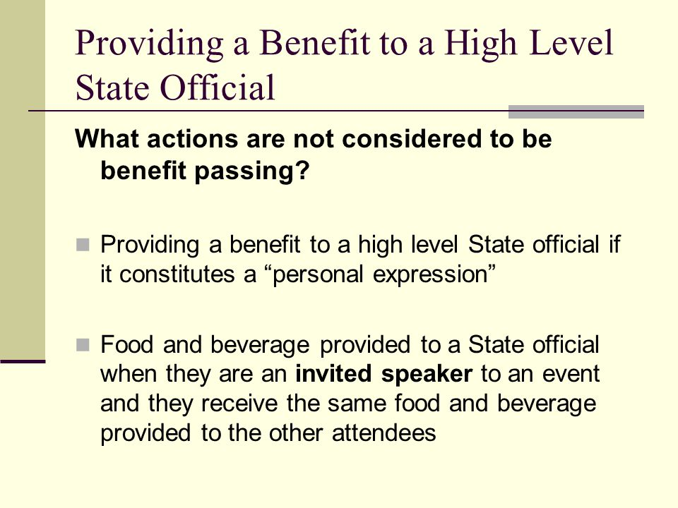 Providing a Benefit to a High Level State Official What actions are not considered to be benefit passing? Providing a benefit to a high level State of
