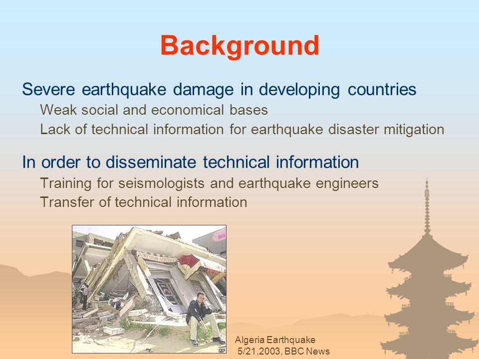 Background Severe earthquake damage in developing countries Weak social and economical bases Lack of technical information for earthquake disaster mit